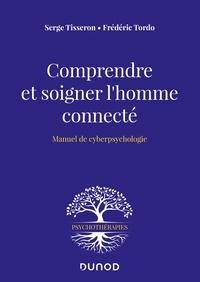 Serge Tisseron et Frédéric Tordo - Comprendre et soigner l'homme connecté - Manuel de cyberpsychologie.