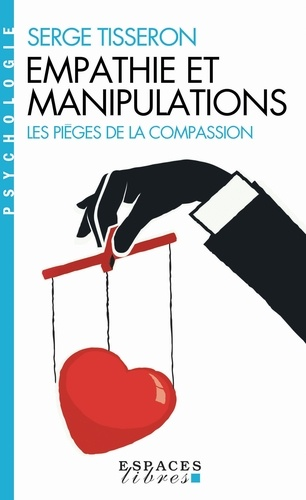 Empathie et manipulations. Les pièges de la compassion