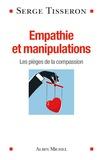 Serge Tisseron - Empathie et manipulations - Les pièges de la compassion.