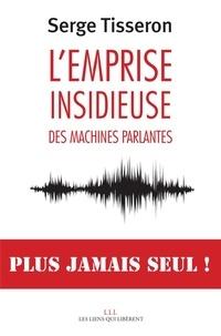 Serge Tisseron - L'emprise insidieuse des machines parlantes.