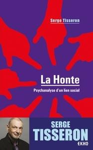 Serge Tisseron - La honte - 4e éd. - Psychanalyse d'un lien social.