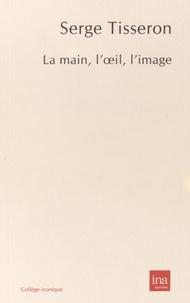 Serge Tisseron - La main, l'oeil, l'image.