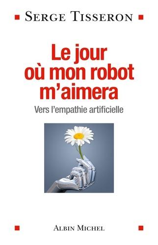 Le Jour où mon robot m'aimera. Vers l'empathie artificielle