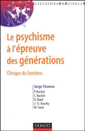 Serge Tisseron et Pascal Hachet - Le psychisme à l'épreuve des générations - Clinique du fantôme.