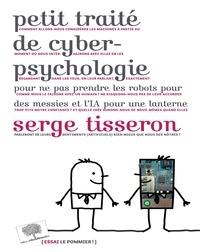 Serge Tisseron - Petit traité de cyber-psychologie pour ne pas prendre les robots pour des messies et l'IA pour une lanterne.