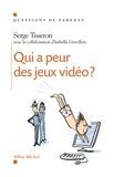 Serge Tisseron et Serge Tisseron - Qui a peur des jeux vidéo ?.