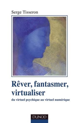 Rêver, fantasmer, virtualiseR. Du virtuel psychique au virtuel numérique