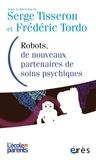 Serge Tisseron et Frédéric Tordo - Robots, de nouveaux partenaires de soins psychiques - Avancées et limites.