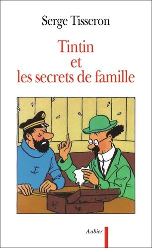 Serge Tisseron - Tintin et les secrets de famille - Secrets de famille, troubles mentaux et création.