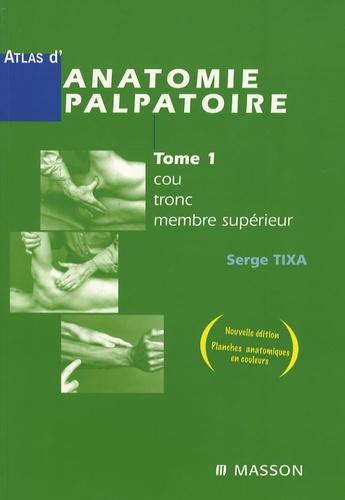 Serge Tixa - Atlas d'anatomie palpatoire - Tome 1, Cou, tronc, membre supérieur ; Tome 2, Membre inférieur.