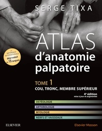 Serge Tixa - Atlas d'anatomie palpatoire - Tome 1, Cou, tronc, membre supérieur.