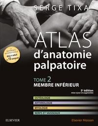 Serge Tixa - Atlas d'anatomie palpatoire - Tome 2, Membre inférieur.