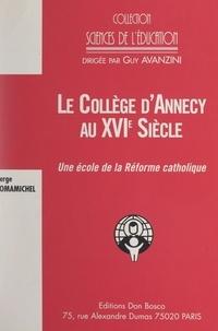 Serge Tomamichel et Guy Avanzini - Le collège d'Annecy au XVIe siècle - Une école de la Réforme catholique ?.