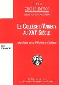 Serge Tomamichel - Le Collège d'Annecy au XVIe siècle - Une école de la Réforme catholique ?.