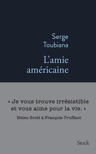 Serge Toubiana - L'amie américaine.