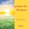 Serge Toussaint - A propos du Bonheur.