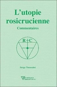 L'utopie rosicrucienne- Commentaires - Serge Toussaint |