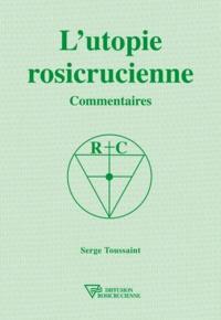 Serge Toussaint - L'utopie rosicrucienne - Commentaires.