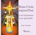 Serge Toussaint - Les Rose-Croix aujourd'hui - Leur humanisme, leur spiritualité.