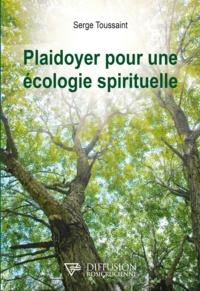 Serge Toussaint - Plaidoyer pour une écologie spirituelle.
