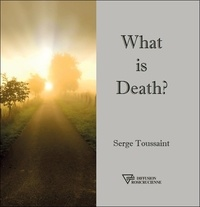 What is death ? - Serge Toussaint |