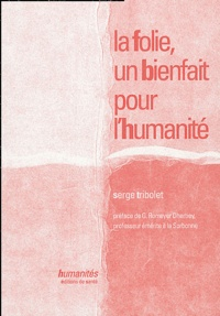 Serge Tribolet - La folie, un bienfait pour l'humanité.