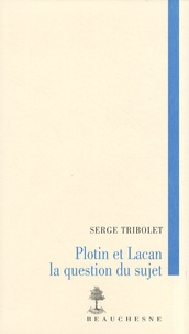 Serge Tribolet - Plotin et Lacan - La question du sujet.