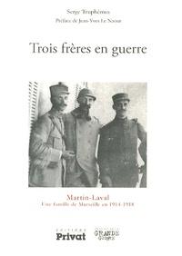Serge Truphémus - Trois frères en guerre - Martin-Laval, une famille de Marseille en 1914-1918.