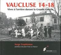 Serge Truphémus - Vaucluse 14-18 - Vivre à l'arrière durant la Grande Guerre.
