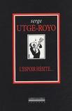 Serge Utgé-Royo - L'espoir hésite....