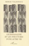 Serge Valdinoci - L'Europanalyse et les structures d'une autre vie. - Le feu de la pensée sacrée.