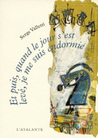 Serge Valetti - Et puis, quand le jour s'est levé, je me suis endormie.