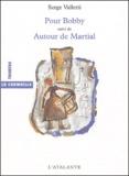 Serge Valetti - Pour Bobby suivi de Autour de Martial.