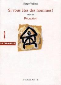 Serge Valetti - Si vous êtes des hommes !. suivi de Réception - [Valence, Théâtre Bel Image, Comédie de Valence, 8 octobre 1998.