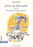 Serge Valletti - Jésus de Marseille suivi de Psychiatrie/déconniatrie.