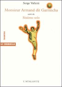 Serge Valletti - Monsieur Armand dit Garrincha suivi de Sixième solo.