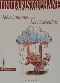 Serge Valletti - Toutaristophane - Tome 5, Idées fumantes suivi de Les Marseillais.