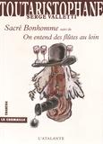 Serge Valletti - Toutaristophane - Tome 6, Sacré bonhomme suivi de On entend des flûtes au loin.