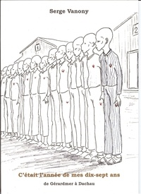 Serge Vanony - C'était l'année de mes dix-sept ans - De Gérardmer à Dachau.