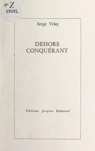 Serge Velay - Dehors conquérant.