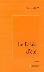 Serge Velay - Le Palais d'été précédé de J'ai oublié ma phrase.