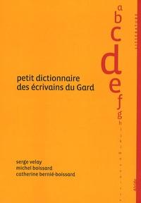Serge Velay et Michel Boissard - Petit dictionnaire des écrivains du Gard.