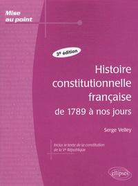 Serge Velley - Histoire constitutionnelle française de 1789 à nos jours.