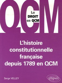 Serge Velley - L'histoire constitutionnelle française depuis 1789 en QCM.