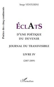 Serge Venturini - ECLATS d'une poétique du devenir - Journal du transvisible - Livre 4 (2007-2009).