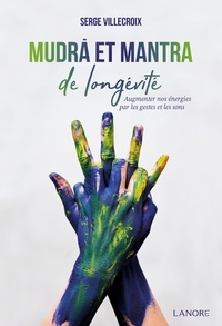 Serge Villecroix - Mudra et mantra de longévité.