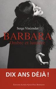 Serge Vincendet - Barbara, ombre et lumière.