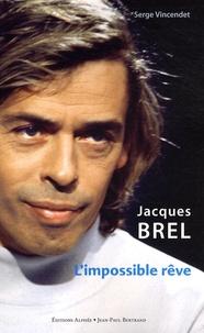 Serge Vincendet - Jacques Brel - L'impossible rêve.