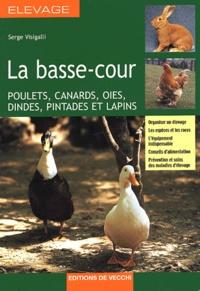 Serge Visigalli - La basse-cour - Poulets, canards, oies, dindes, pintades et lapins.