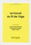 Serge Volkoff et Jean-Claude Marquié - Le travail au fil de l'âge.